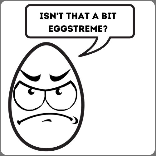 Cartoon Egg Saying Isn't that a bit eggstreme?